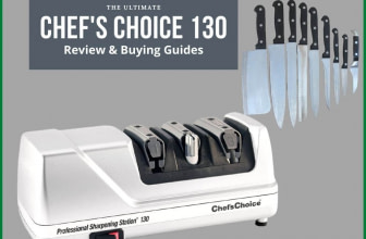 Chef's Choice 130 Review- The Ultimate Buying Guides