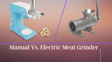 Manual Vs. Electric Meat Grinders- Which One Worthy?